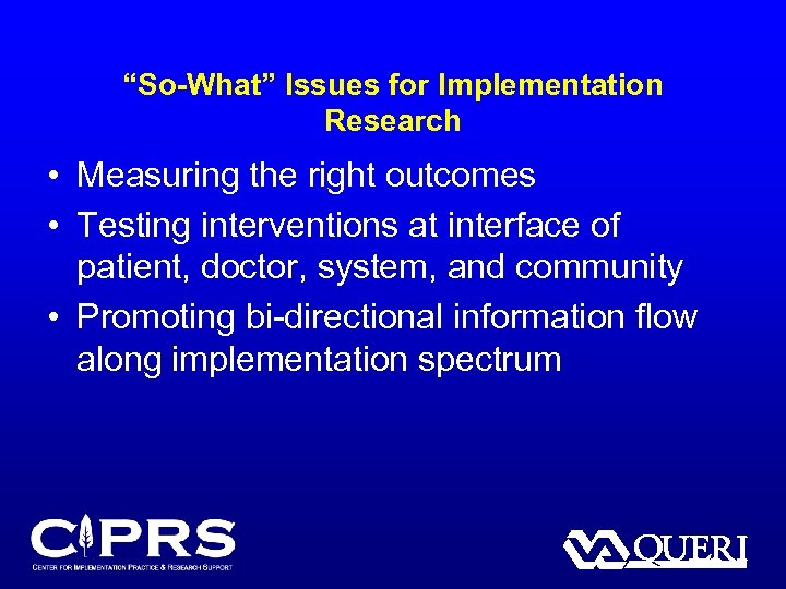 """""""So-What"""" Issues for Implementation Research • Measuring the right outcomes • Testing interventions at"""