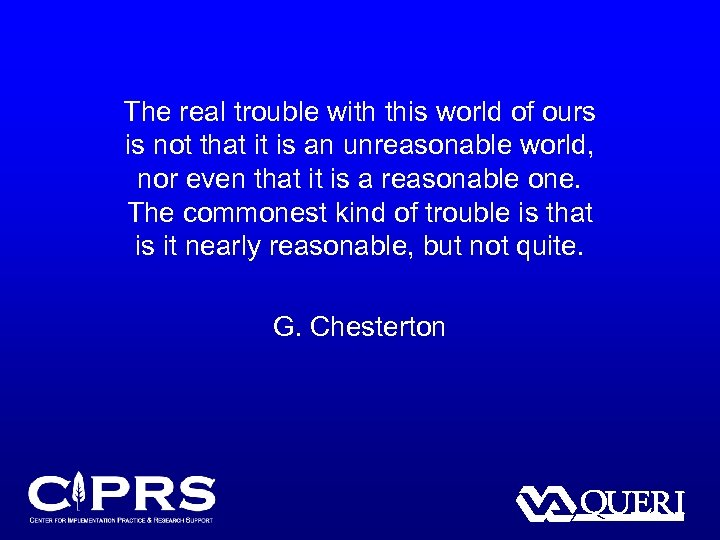 The real trouble with this world of ours is not that it is an