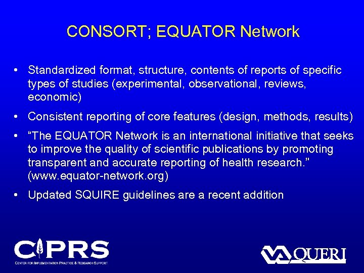CONSORT; EQUATOR Network • Standardized format, structure, contents of reports of specific types of