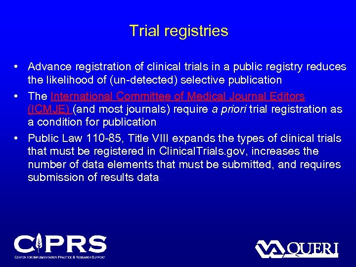 Trial registries • Advance registration of clinical trials in a public registry reduces the