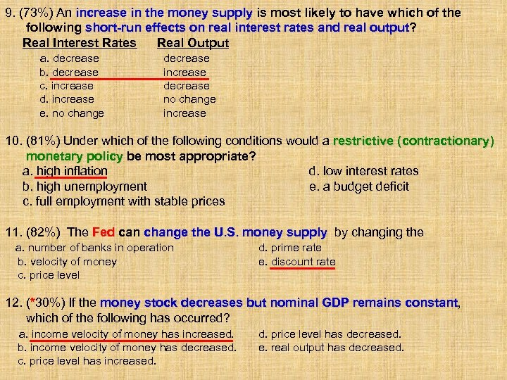 9. (73%) An increase in the money supply is most likely to have which
