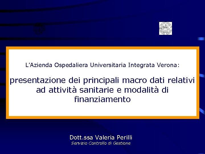 L'Azienda Ospedaliera Universitaria Integrata Verona: presentazione dei principali macro dati relativi ad attività sanitarie