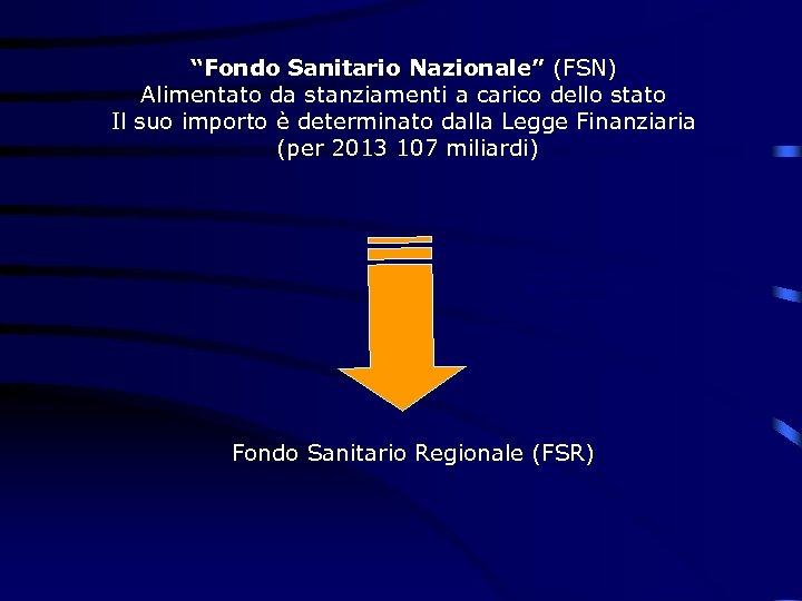 """""""Fondo Sanitario Nazionale"""" (FSN) Alimentato da stanziamenti a carico dello stato Il suo importo"""