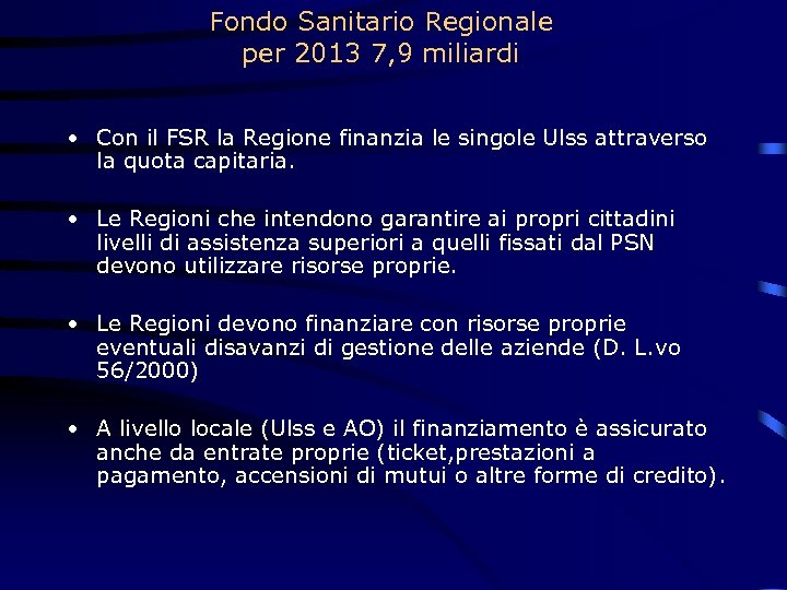 Fondo Sanitario Regionale per 2013 7, 9 miliardi • Con il FSR la Regione
