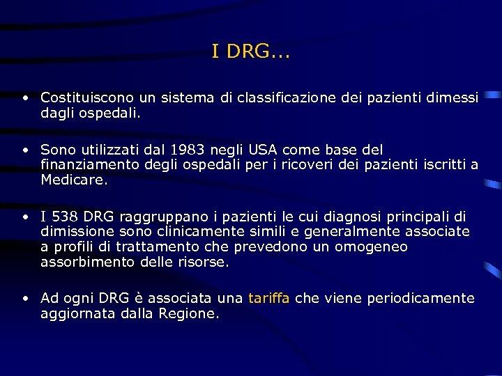 I DRG. . . • Costituiscono un sistema di classificazione dei pazienti dimessi dagli