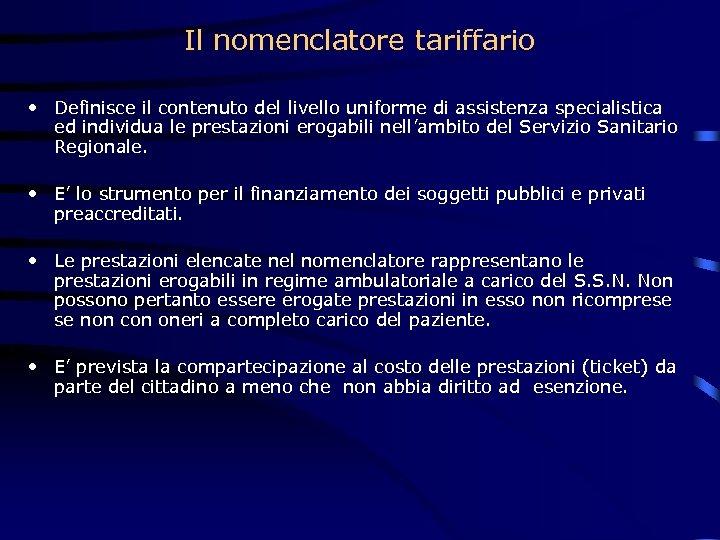 Il nomenclatore tariffario • Definisce il contenuto del livello uniforme di assistenza specialistica ed