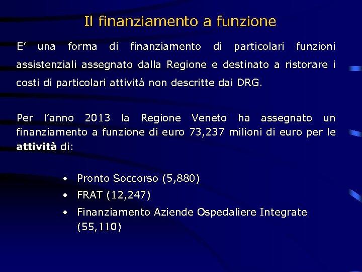Il finanziamento a funzione E' una forma di finanziamento di particolari funzioni assistenziali assegnato