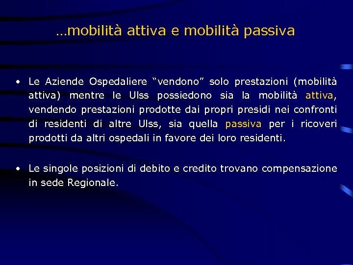 """…mobilità attiva e mobilità passiva • Le Aziende Ospedaliere """"vendono"""" solo prestazioni (mobilità attiva)"""