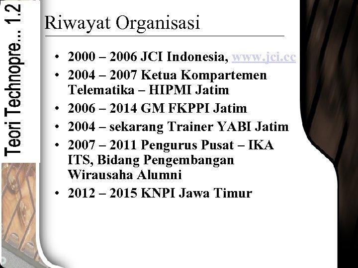 Riwayat Organisasi • 2000 – 2006 JCI Indonesia, www. jci. cc • 2004 –