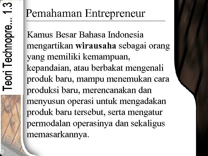 Pemahaman Entrepreneur Kamus Besar Bahasa Indonesia mengartikan wirausaha sebagai orang yang memiliki kemampuan, kepandaian,