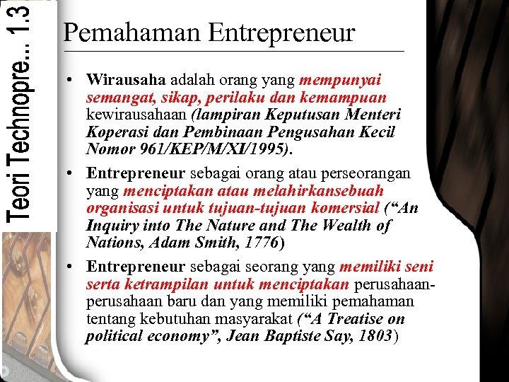 Pemahaman Entrepreneur • Wirausaha adalah orang yang mempunyai semangat, sikap, perilaku dan kemampuan kewirausahaan