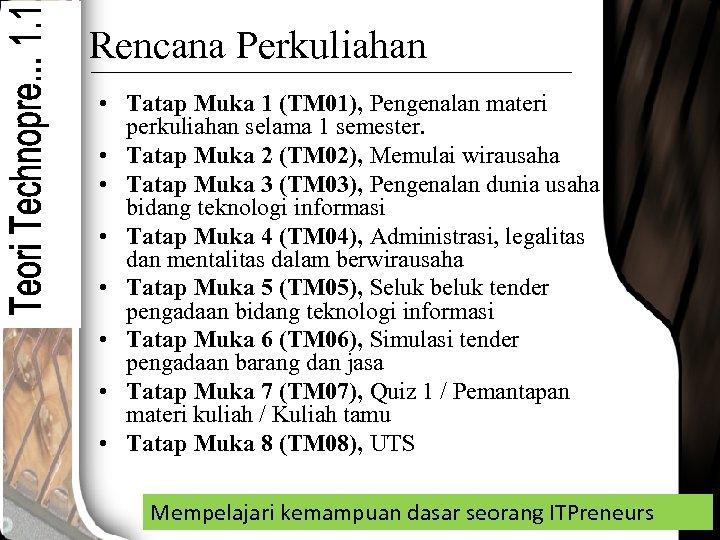 Rencana Perkuliahan • Tatap Muka 1 (TM 01), Pengenalan materi perkuliahan selama 1 semester.