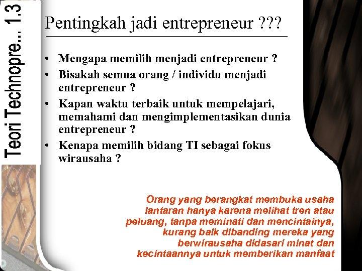 Pentingkah jadi entrepreneur ? ? ? • Mengapa memilih menjadi entrepreneur ? • Bisakah
