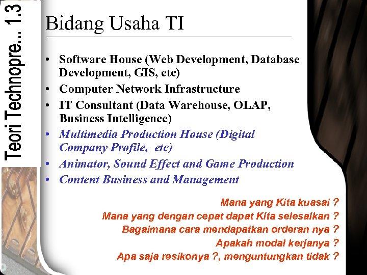 Bidang Usaha TI • Software House (Web Development, Database Development, GIS, etc) • Computer