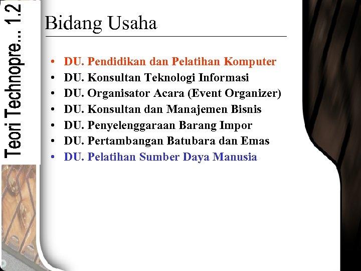 Bidang Usaha • • DU. Pendidikan dan Pelatihan Komputer DU. Konsultan Teknologi Informasi DU.