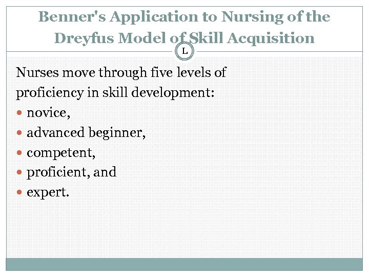 Benner's Application to Nursing of the Dreyfus Model of Skill Acquisition L Nurses move