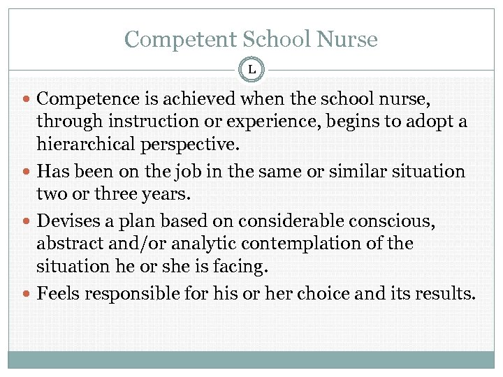 Competent School Nurse L Competence is achieved when the school nurse, through instruction or