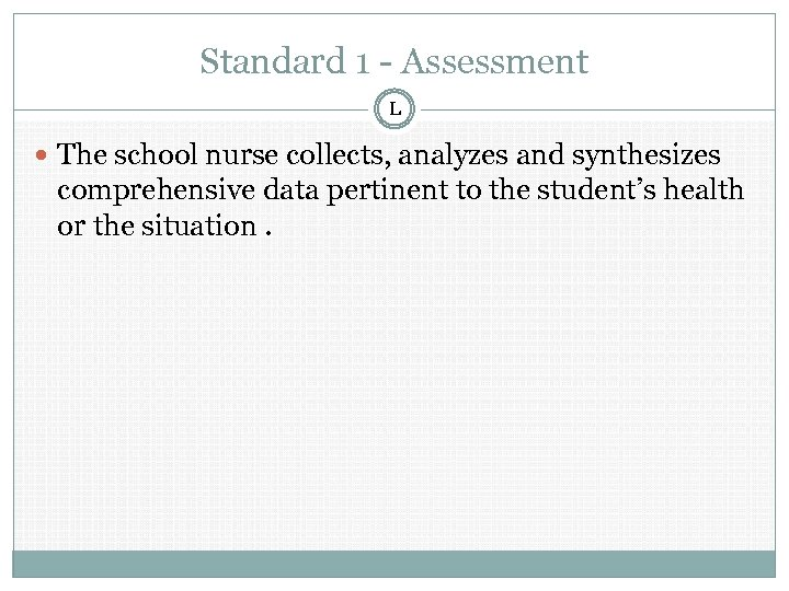 Standard 1 - Assessment L The school nurse collects, analyzes and synthesizes comprehensive data