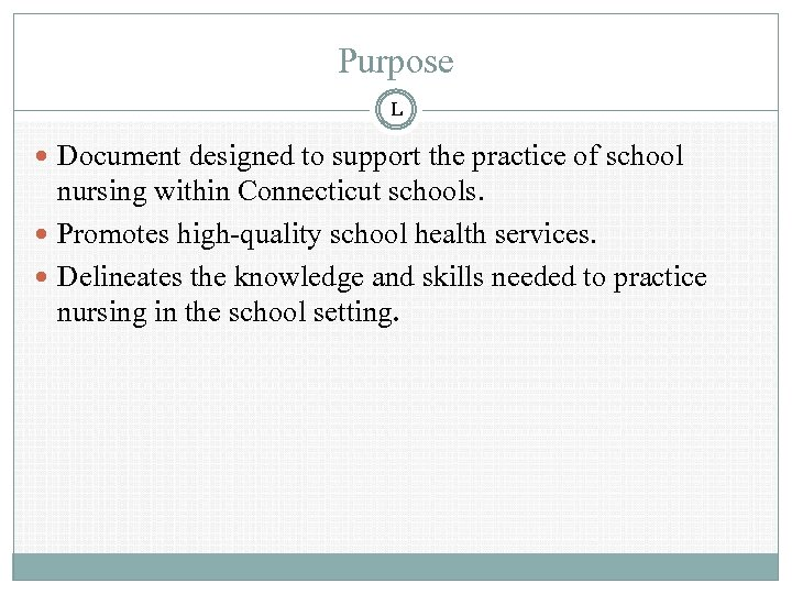Purpose L Document designed to support the practice of school nursing within Connecticut schools.