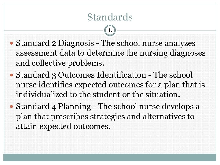 Standards L Standard 2 Diagnosis - The school nurse analyzes assessment data to determine