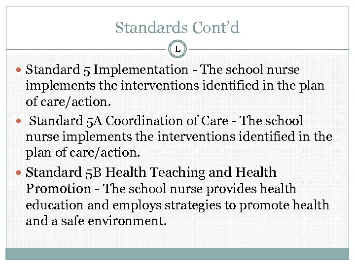 Standards Cont'd L Standard 5 Implementation - The school nurse implements the interventions identified