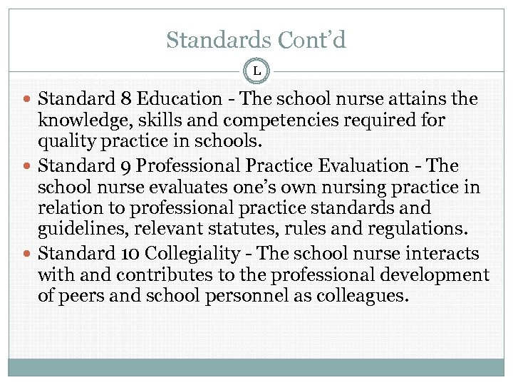 Standards Cont'd L Standard 8 Education - The school nurse attains the knowledge, skills