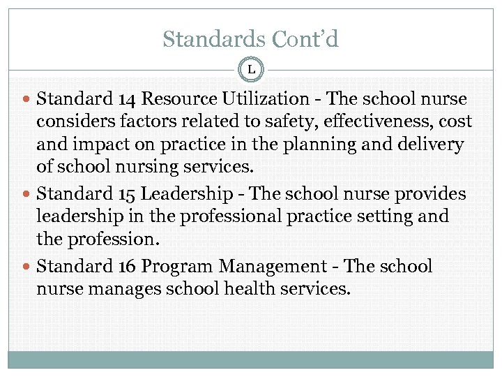 Standards Cont'd L Standard 14 Resource Utilization - The school nurse considers factors related