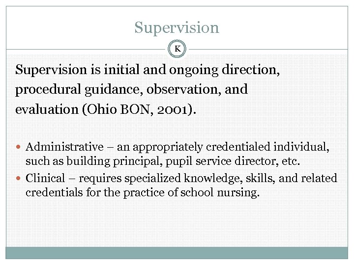 Supervision K Supervision is initial and ongoing direction, procedural guidance, observation, and evaluation (Ohio