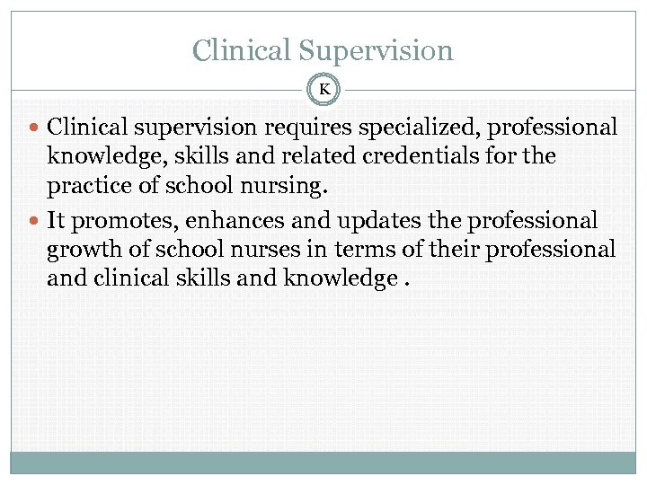 Clinical Supervision K Clinical supervision requires specialized, professional knowledge, skills and related credentials for