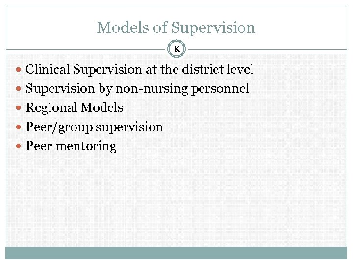 Models of Supervision K Clinical Supervision at the district level Supervision by non-nursing personnel