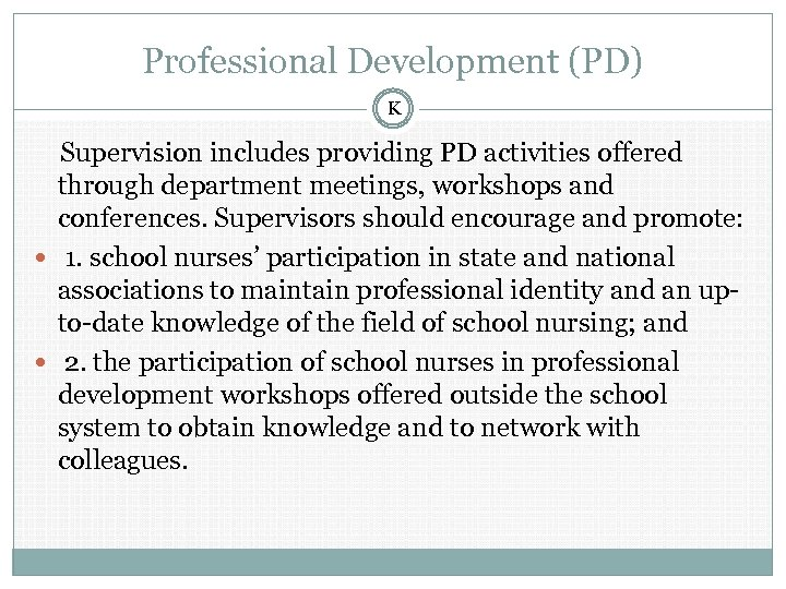 Professional Development (PD) K Supervision includes providing PD activities offered through department meetings, workshops