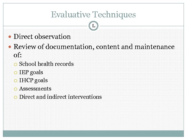 Evaluative Techniques L Direct observation Review of documentation, content and maintenance of: School health