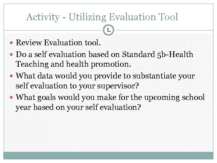 Activity - Utilizing Evaluation Tool L Review Evaluation tool. Do a self evaluation based
