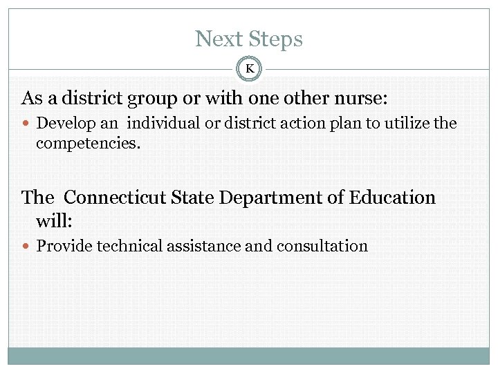Next Steps K As a district group or with one other nurse: Develop an