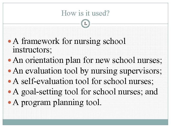 How is it used? L A framework for nursing school instructors; An orientation plan