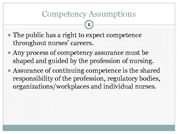 Competency Assumptions K The public has a right to expect competence throughout nurses' careers.