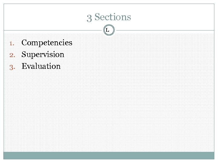 3 Sections L Competencies 2. Supervision 3. Evaluation 1.