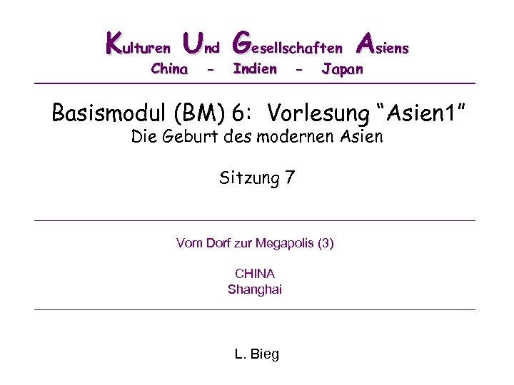 """Kulturen Und Gesellschaften Asiens China - Indien - Japan Basismodul (BM) 6: Vorlesung """"Asien"""