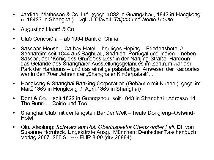 • Jardine, Matheson & Co. Ltd. (gegr. 1832 in Guangzhou, 1842 in Hongkong