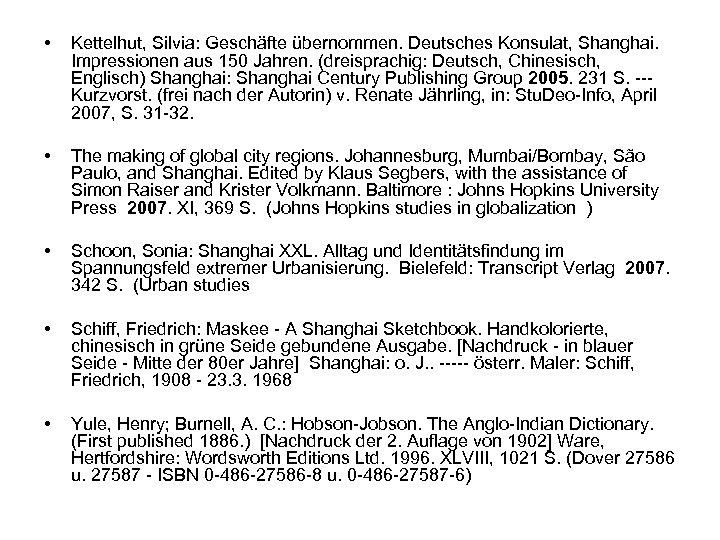 • Kettelhut, Silvia: Geschäfte übernommen. Deutsches Konsulat, Shanghai. Impressionen aus 150 Jahren. (dreisprachig: