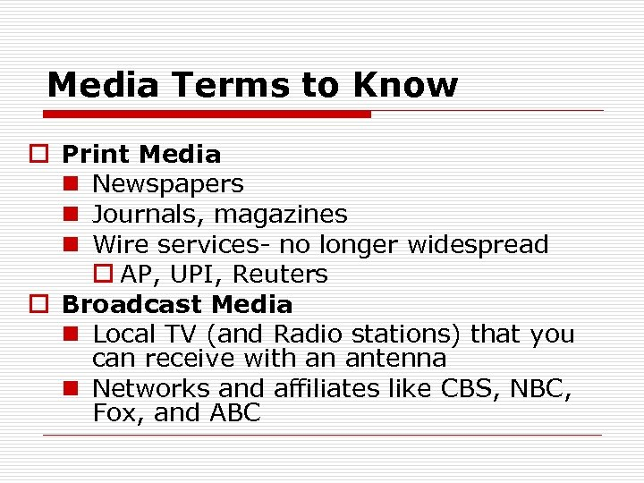 Media Terms to Know o Print Media n Newspapers n Journals, magazines n Wire