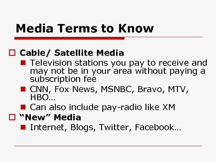 Media Terms to Know o Cable/ Satellite Media n Television stations you pay to
