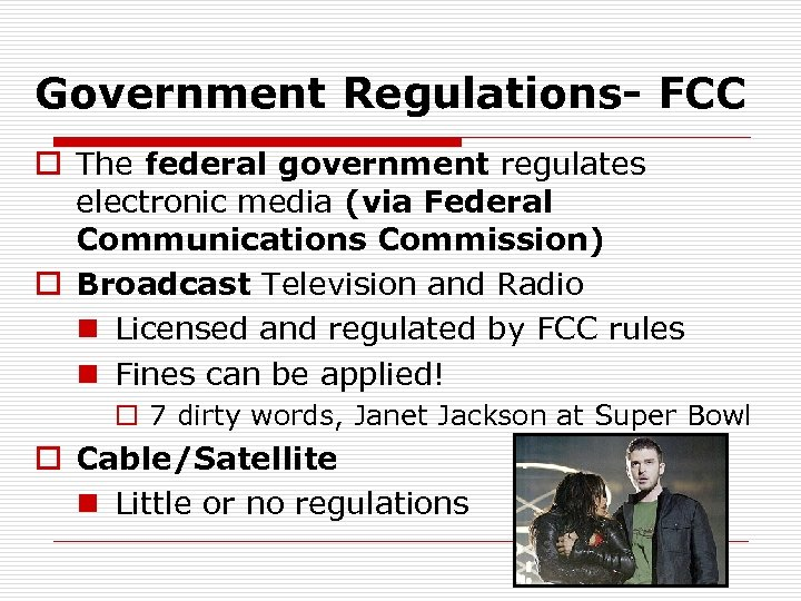 Government Regulations- FCC o The federal government regulates electronic media (via Federal Communications Commission)