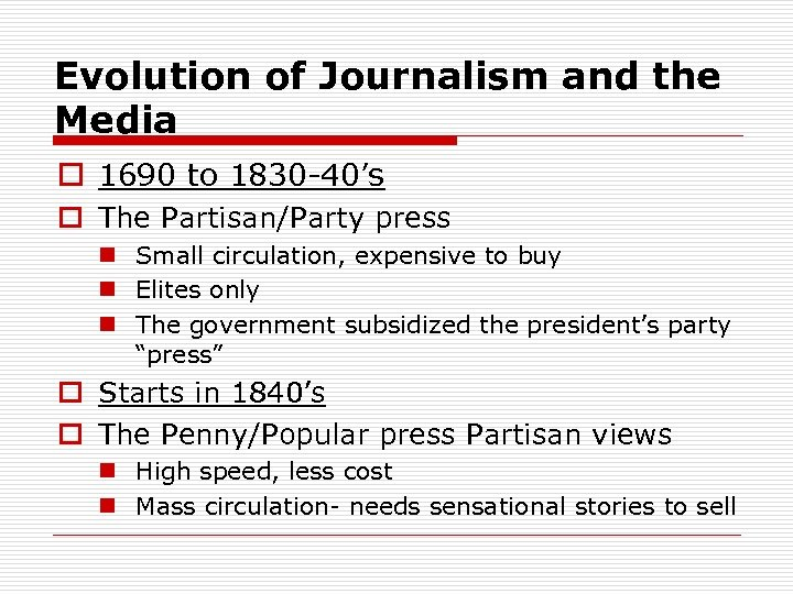 Evolution of Journalism and the Media o 1690 to 1830 -40's o The Partisan/Party