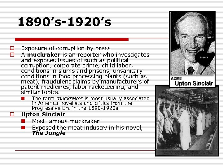 1890's-1920's o o Exposure of corruption by press A muckraker is an reporter who