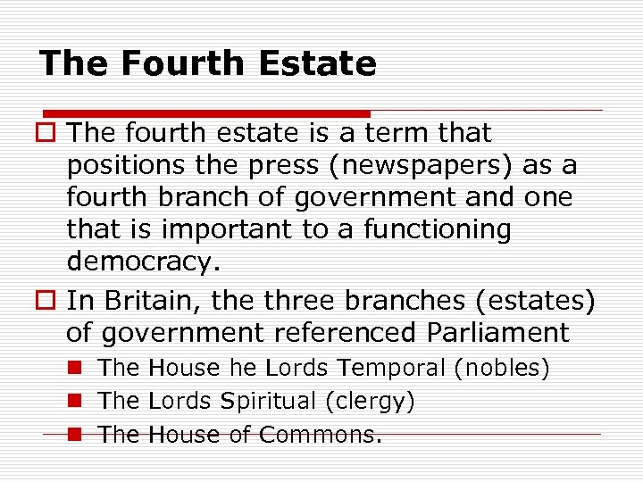 The Fourth Estate o The fourth estate is a term that positions the press