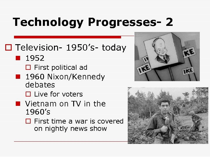 Technology Progresses- 2 o Television- 1950's- today n 1952 o First political ad n