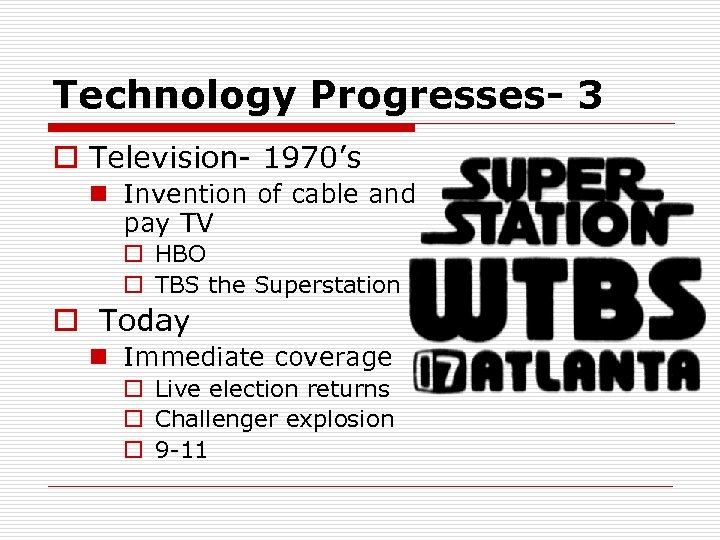 Technology Progresses- 3 o Television- 1970's n Invention of cable and pay TV o