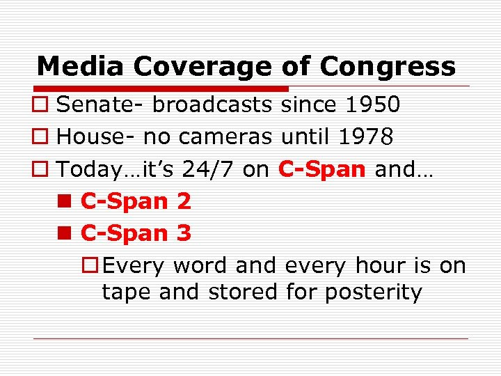 Media Coverage of Congress o Senate- broadcasts since 1950 o House- no cameras until