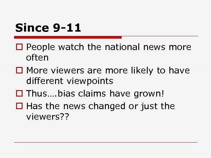 Since 9 -11 o People watch the national news more often o More viewers